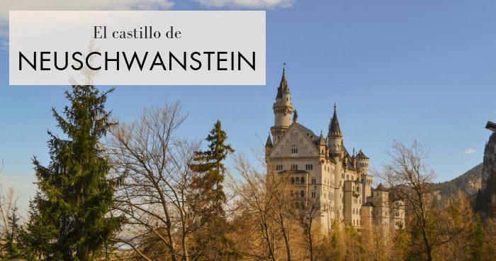 Visitar el castillo de Neuschwanstein. Cómo llegar desde Múnich