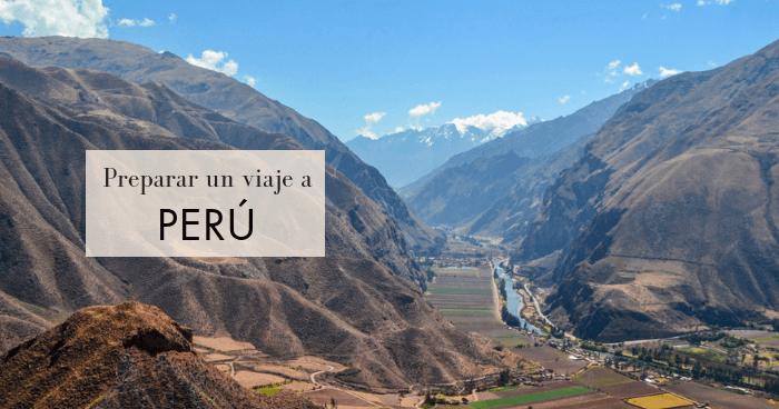 Preparativos y consejos para viajar a Perú por libre
