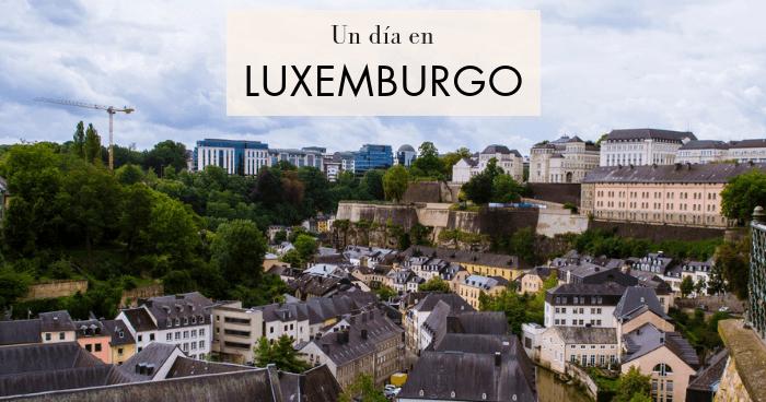 Luxemburgo en un día: Qué ver y hacer