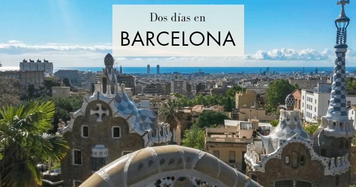 Barcelona en dos días: qué ver y hacer