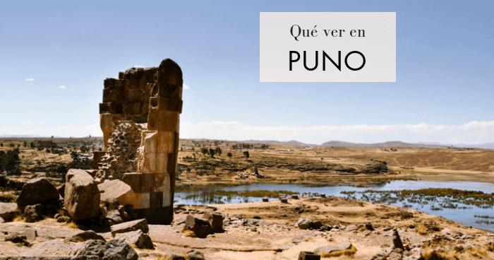 Qué ver en Puno en un día y excursión a Sillustani