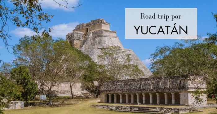 Road trip por la Península de Yucatán: Seguridad, ruta, presupuesto, consejos