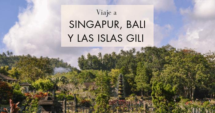 Viaje a Singapur y Bali, y las islas Gili, en dos semanas