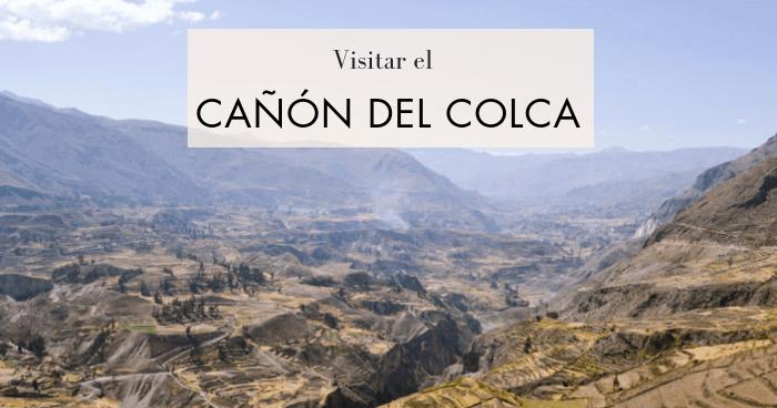 Qué ver y cómo visitar el Cañón del Colca