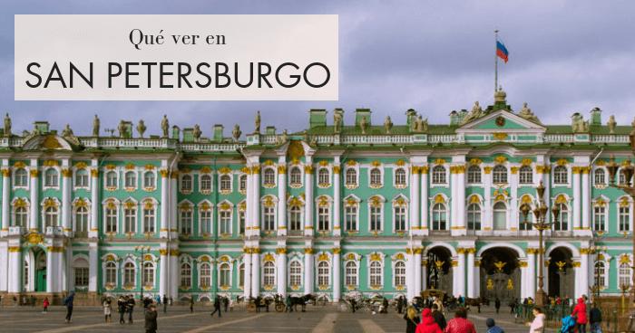 Qué hacer y qué ver en San Petersburgo. Guía completa