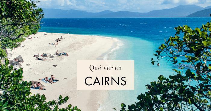 Qué hacer y qué ver en Cairns, y excursiones por sus alrededores