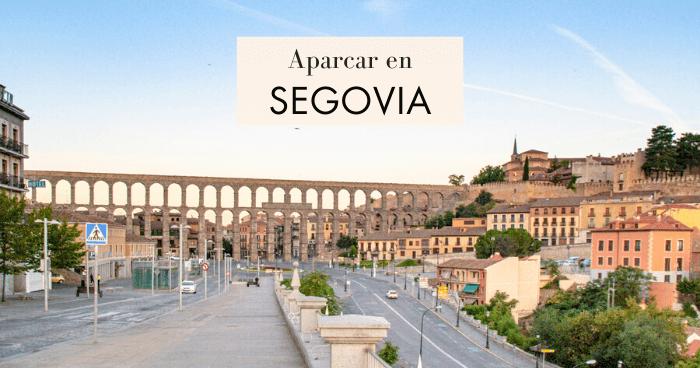 Dónde aparcar en Segovia gratis o de pago