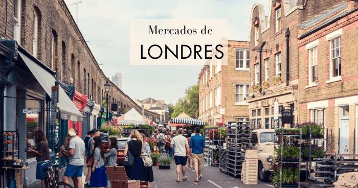 Mercados de Londres: Los 10 mejores (¡y otros desconocidos!)