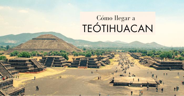 Cómo llegar a Teotihuacán desde Ciudad de México