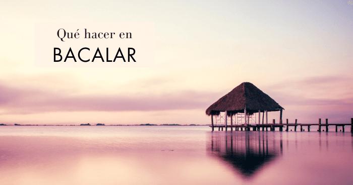Qué ver y qué hacer en Bacalar, México