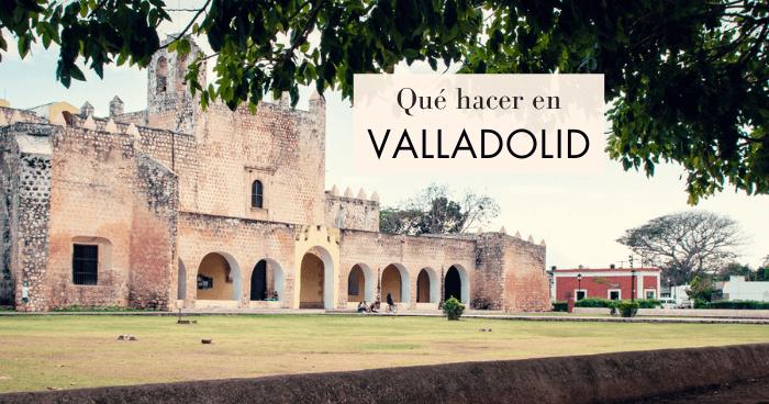Qué ver y qué hacer en Valladolid, Yucatán