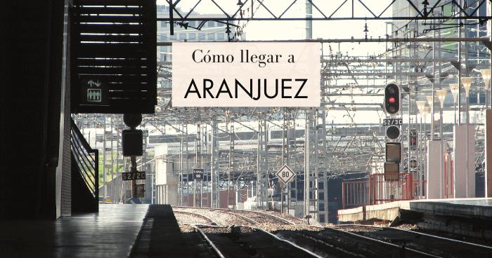 Cómo llegar a Aranjuez desde Madrid