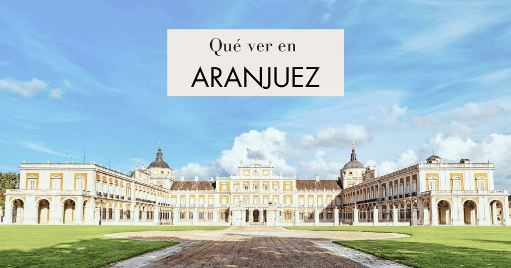 Qué hacer y qué ver en Aranjuez